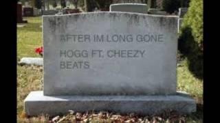 AFTER I'M LONG GONE....HOGG x CHEEZY BEATS