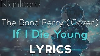 Nightcore - If I Die Young (The Band Perry - Cover by Michael Henry & Justin Robinett) [Lyrics]