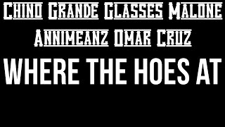 Chino G, Annimeanz, Omar Cruz - Where The Hoes At (Ft. Glasses Malone) (2016 UNRELEASED UNMASTERED)