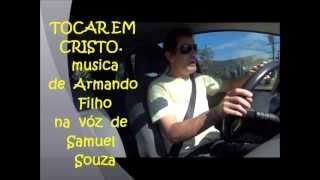 tocar em cristo - Armando Filho.    na vóz  de  Samuel Souza