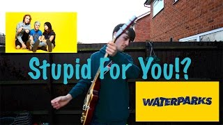 WaterParks | Stupid for You Cover.