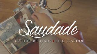 Arthur de Jesus - Saudade (Live Session)