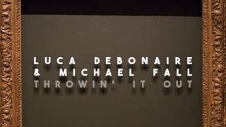 Luca Debonaire & Michael Fall - Throwin' It Out (Official Audio)