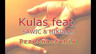 Kulas- Przeznaczenie(prod. Żwirek) feat. SAWIC & Mikołaj
