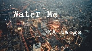 Water Me - FKA twigs (Alex Thom Cover)