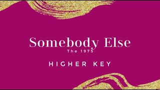 Somebody Else (Higher Key/Female Version) Piano Karaoke The 1975