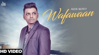 Wafawaan |FULL(HD)|Alex Koti |New Punjabi Songs 2017|Latest Punjabi Songs 2017