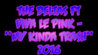 The Deltas Ft  Viva Le Pink  -  My Kinda Trash (2016)