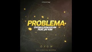 Dom Kevin & Anakin  -  Problema feat  Jay Kim