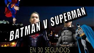 BATMAN V SUPERMAN EN 30 SEGUNDOS
