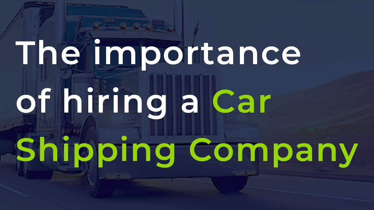 <p>The Importance of Hiring A <strong>Car Shipping Company</strong></p>