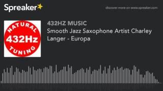 Smooth Jazz Saxophone Artist Charley Langer - Europa