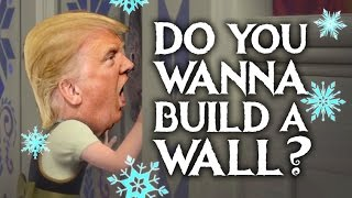 Do You Wanna Build A Wall? - Donald Trump (Frozen Parody)
