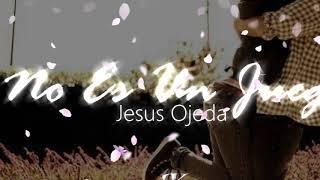 Jesus Ojeda y sus Parientes-No es un Juego ( letra)