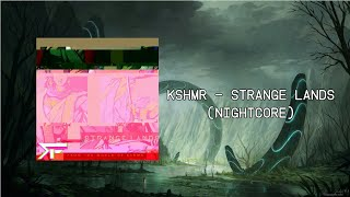 KSHMR - Strange Lands (Nightcore)