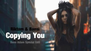 Riktam & Bansi - Copying You (Dave Adam Special Edit)