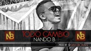 NANDO B   -  Todo Cambio  Ft   LaTierraDePablo