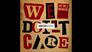 LNY TNZ & Ruthless - We Don't Care (Ft. The Kemist) [Dirtcaps Remix]