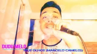 DUDU MELO - TEUS OLHOS (MARCELO CAMELO)
