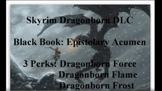 Skyrim Dragonborn DLC: Black Book: Epistolary Acumen 3 perks: Dragonborn Force, Flame and Frost