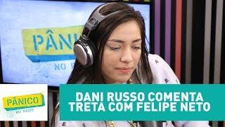 Dani Russo comenta treta com Felipe Neto | Pânico