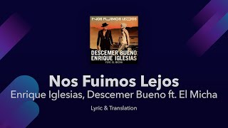 Nos Fuimos Lejos Lyrics English Translation - Enrique Iglesias, Descemer Bueno ft. El Micha