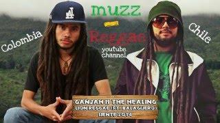 Lion Reggae - Ganjah is the Healing (+ Letra) (Ft.Balaguero) HD [Siente 2014]