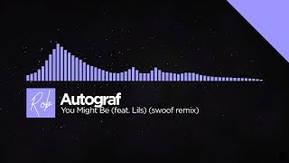 Autograf - You Might Be (feat. Lils) (swoof remix)