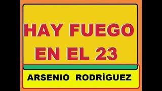 Hay fuego en el  23 - Arsenio Rodríguez