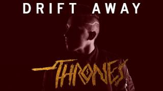 Thrones - Drift Away