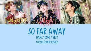 [Vietsub] SO FAR AWAY - Suga ft. Jin, Jungkook [Color Coded Lyrics]