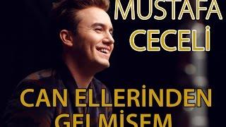 """Mustafa Ceceli - """"Can Ellerinden Gelmişem"""""""