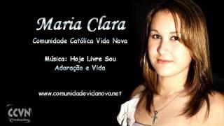 Hoje Livre Sou - Adoração e Vida - Maria Clara - CCVN