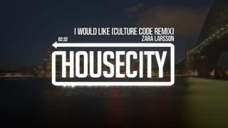Zara Larsson - I Would Like (Culture Code Remix)