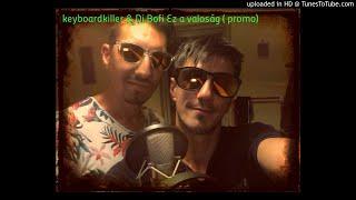 Keyboardkiller x Dj. Bofi - Ez a valóság!!!(promo)