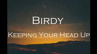Birdy - Keeping Your Head Up [lyrics]