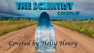 Holly Henry - The Scientist (Coldplay cover) [Fan Video]✨