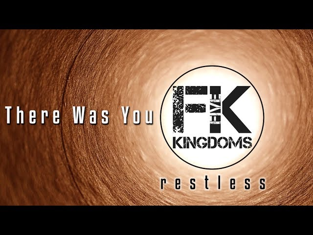 five Kingdoms - There Was You