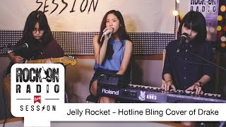 Rock On Live Session l Jelly Rocket - Hotline Bling (Cover of Drake)