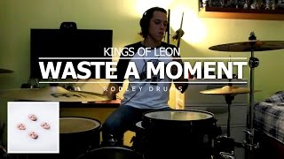 Kings Of Leon - Waste A Moment (Drum Cover) HD