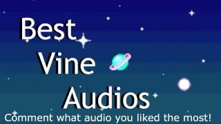 BEST VINE AUDIOS! (Vine Edit Audios)