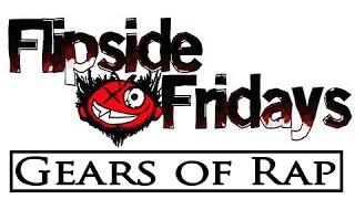 Flipside Fridays -- Gears of Rap (2006 Throwback)