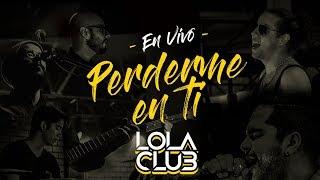 Perderme en Ti (En Vivo) - Lola Club