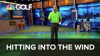 Hitting Into the Wind - Lesson Tee Live | Golf Channel