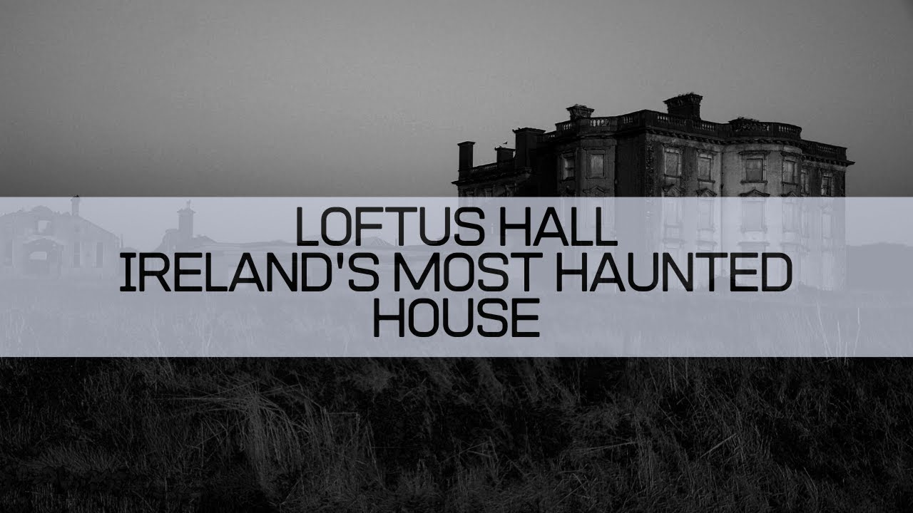 Loftus Hall Ireland's Most Haunted House