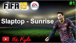 Slaptop - Sunrise - FIFA 15 Soundtrack - #1