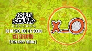 Go Stupid! (Tom Enzy Remix) - DJ BL3ND, IDO B & ZOOKI [LokoSound Records]