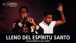 Thalles Roberto Y Alex Campos - Lleno Del Espiritu Santo  - El Lugar De Su Presencia