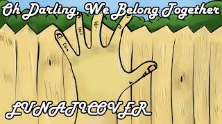 Oh Darling, We Belong Together (LuNaTiCoVeR)