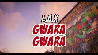 L.A.X  - GWARA GWARA (BADDEST VERSION)